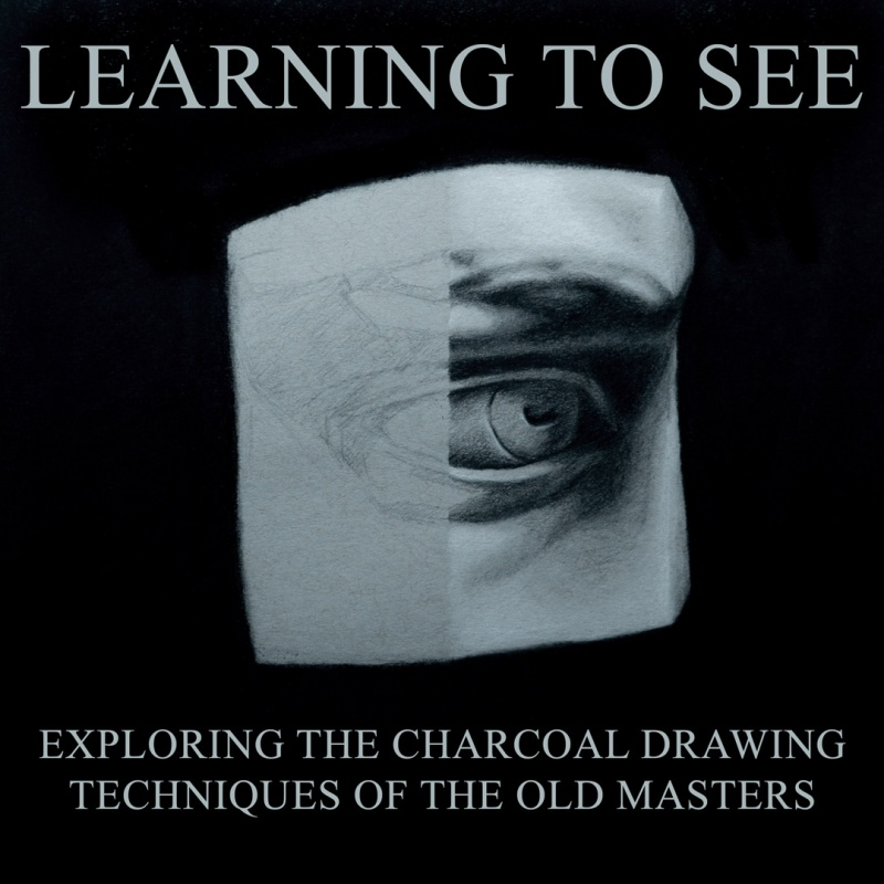 Learning to See: Charcoal Drawing Techniques of the Old Masters
